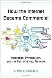 How the Internet Became Commercial : Innovation, Privatization, and the Birth of a New Network   - Greenstein, Shane