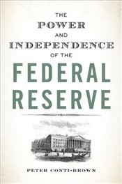 Power and Independence of the Federal Reserve - Conti-Brown, Peter