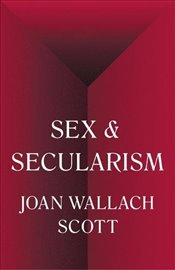 Sex and Secularism  - Scott, Joan Wallach