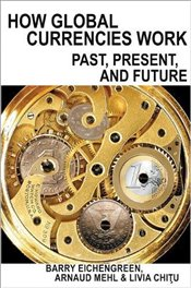How Global Currencies Work : Past, Present, and Future - Eichengreen, Barry