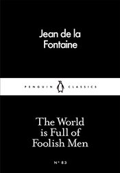 World is Full of Foolish Men : Little Black Classics No.83 - De La Fontaine, Jean