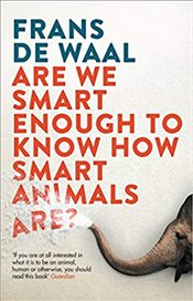 Are We Smart Enough to Know How Smart Animals Are? - Waal, Frans De