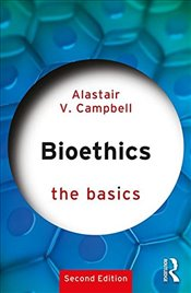 Bioethics : The Basics - Campbell, Alastair V.