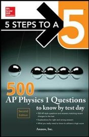 5 Steps to a 5 : 500 AP Physics 1 Questions to Know by Test Day - Inc., Anaxos,