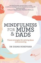 Mindfulness for Mums and Dads : Proven Strategies for Calming Down and Connecting - Diana, Korevaar