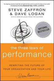 Three Laws of Performance : Rewriting the Future of Your Organization and Your Life - Zaffron, Steve