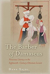 Barber of Damascus : Nouveau Literacy in the Eighteenth-Century Ottoman Levant - Sajdi, Dana