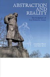 Abstraction and Reality : The Sculpture of Ivor Roberts-Jones - Black, Jonathan