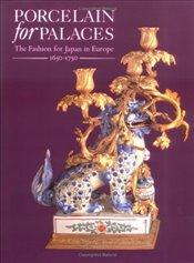 Porcelain in Palaces : The Fashion for Japan in Europe, 1650-1750 - Ayers, John