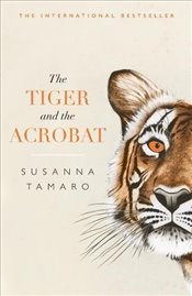 Tiger and the Acrobat - Tamaro, Susanna