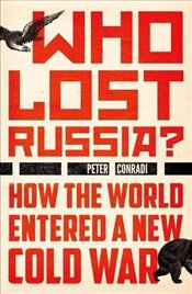 Who Lost Russia? : How the World Entered a New Cold War - Conradi, Peter