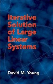 Iterative Solution of Large Linear Systems (Dover Books on Mathematics) - Young, David M.