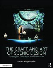 Craft and Art of Scenic Design : Strategies, Concepts and Resources - Klingelhoefer, Robert
