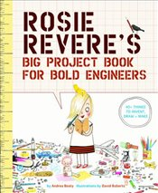 Rosie Reveres Big Project Book for Bold Engineers - Beaty, Andrea