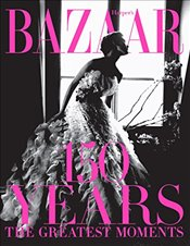 Harpers Bazaar : 150 Years the Greatest Moments - Bailey, Glenda