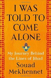 I Was Told to Come Alone : My Journey Behind the Lines of Jihad - Mekhennet, Souad