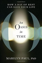 Oasis in Time : How a Day of Rest Can Save Your Life - Paul, Marilyn