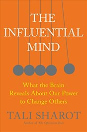 Influential Mind : What the Brain Reveals about Our Power to Change Others - Sharot, Tali