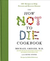 How Not to Die Cookbook : 100+ Recipes to Help Prevent and Reverse Disease - Greger, Michael