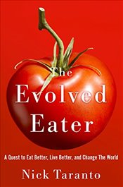 Evolved Eater : A Quest to Eat Better, Live Better, and Change the World - Taranto, Nick