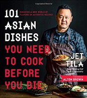 101 Asian Dishes You Need to Cook Before You Die - Tila, Jet