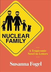 Nuclear Family : A Tragicomic Novel in Letters - Fogel, Susanna
