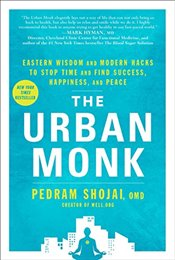 Urban Monk : Eastern Wisdom and Modern Hacks to Stop Time and Find Success, Happiness, and Peace - Shojai, Pedram