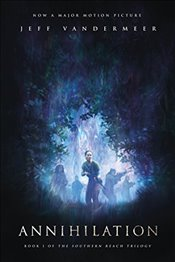 Annihilation : A Novel : Movie Tie-In Edition - Vandermeer, Jeff