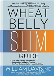 Wheat Belly Slim Guide: The Fast and Easy Reference for Living and Succeeding on the Wheat Belly Lif - Davis, William