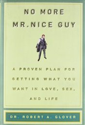 No More Mr. Nice Guy : A Proven Plan for Getting What You Want in Love, Sex and Life - Glover, Robert A.