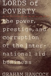 Lords of Poverty : The Power, Prestige, and Corruption of the International Aid Business - Hancock, Graham