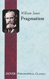 Pragmatism: A New Name for Some Old Ways of Thinking (Dover Philosophical Classics) - James, William