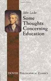 Some Thoughts Concerning Education: (Including Of the Conduct of the Understanding) (Dover Philosoph - Locke, John
