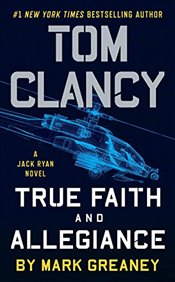 Tom Clancys True Faith and Allegiance : A Jack Ryan Novel - Greaney, Mark