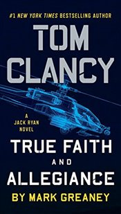 Tom Clancy True Faith and Allegiance : A Jack Ryan Novel - Greaney, Mark
