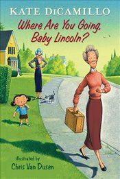Where Are You Going, Baby Lincoln?: Tales from Deckawoo Drive, Volume Three - Dicamillo, Kate