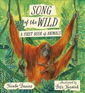 Song of the Wild : A First Book of Animals - Davies, Nicola