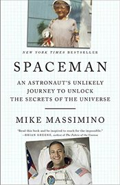 Spaceman : An Astronauts Unlikely Journey to Unlock the Secrets of the Universe - Massimino, Mike