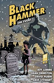 Black Hammer : The Event : Volume 2 - Lemire, Jeff