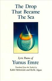 Drop That Became the Sea : Lyric Poems of Yunus Emre - Emre, Yunus
