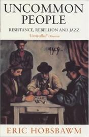 Uncommon People : Resistance Rebellion and Jazz - Hobsbawm, Eric J.