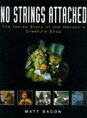 NO STRINGS ATTACHED : Inside Story of Jim Hensons Creature Shop - BACON, MATT