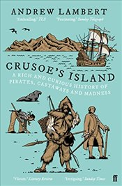 Crusoes Island : A Rich and Curious History of Pirates, Castaways and Madness - Lambert, Andrew