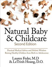 Natural Baby And Childcare, Second Edition Practical Medical Advice & Holistic Wisdom For Raising He - Feder, Lauren