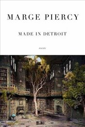 Made in Detroit : Poems - Piercy, Marge