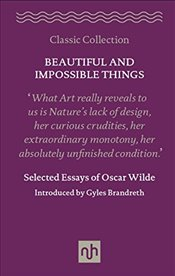 Beautiful and Impossible Things : Selected Essays of Oscar Wilde - Wilde, Oscar