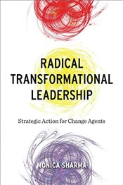 Radical Transformational Leadership : Strategic Action for Change Agents - Sharma, Dr Monica