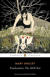 Frankenstein : The 1818 Text - Shelley, Mary