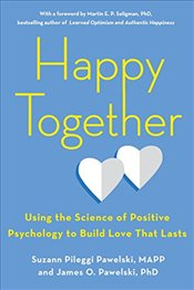 Happy Together : Using the Science of Positive Psychology to Build Love That Lasts - MAPP, Suzann Pileggi Pawelski