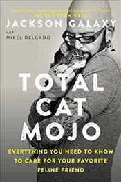 Total Cat Mojo : The Ultimate Guide to Life with Your Cat - Galaxy, Jackson